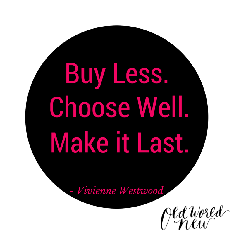 "5 Ways to ""Buy Less. Choose Well. Make It Last."""