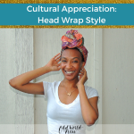 Cultural Appreciation: Head Wrap Fashion & Style